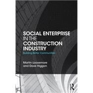 Social Enterprise in the Construction Industry: Building Better Communities by Loosemore; Martin, 9781138824065
