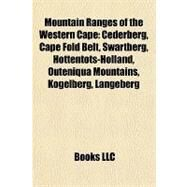 Mountain Ranges of the Western Cape : Cederberg, Cape Fold Belt, Swartberg, Hottentots-Holland, Outeniqua Mountains, Kogelberg, Langeberg by , 9781157014065