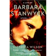 A Life of Barbara Stanwyck Steel-True 1907-1940 by Wilson, Victoria, 9781439194065