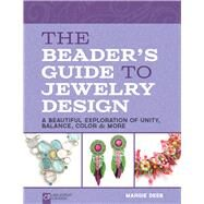 The Beader's Guide to Jewelry Design A Beautiful Exploration of Unity, Balance, Color & More by Deeb, Margie, 9781454704065