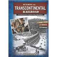 Building the Transcontinental Railroad: An Interactive Engineering Adventure by Otfinoski, Steven, 9781491404065
