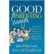 Good Enough Parenting: An In-depth Perspective on Meeting Core Emotional Needs and Avoiding Exasperation by Louis, John Philip; Louis, Karen Mcdonald, 9781630474065