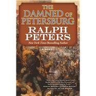 The Damned of Petersburg A Novel by Peters, Ralph, 9780765374066