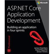 ASP.NET Core Application Development Building an application in four sprints by Chambers, James; Paquette, David; Timms, Simon, 9781509304066
