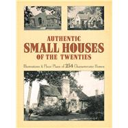 Authentic Small Houses of the Twenties Illustrations and Floor Plans of 254 Characteristic Homes by Jones, Robert T., 9780486254067