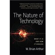 The Nature of Technology What It Is and How It Evolves by Arthur, W. Brian, 9781416544067