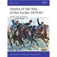 Armies of the War of the Pacific 1879–83 Chile, Peru & Bolivia by Esposito, Gabriele; Rava, Giuseppe, 9781472814067