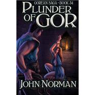 Plunder of Gor by Norman, John, 9781504034067
