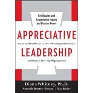 Appreciative Leadership: Focus on What Works to Drive Winning Performance and Build a Thriving Organization by Whitney, Diana; Trosten-Bloom, Amanda; Rader, Kae, 9780071714068