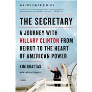 The Secretary: A Journey with Hillary Clinton from Beirut to the Heart of American Power by Ghattas, Kim, 9781250044068