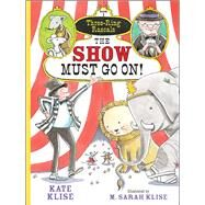 The Show Must Go On! by Klise, Kate; Klise, M. Sarah, 9781616204068