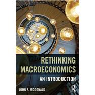 Rethinking Macroeconomics: An introduction by McDonald; John F., 9781138644069