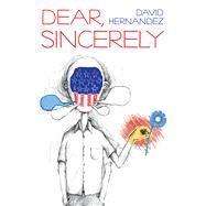 Dear, Sincerely by Hernandez, David, 9780822964070