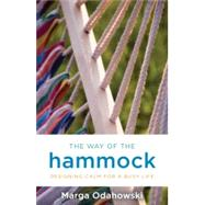 The Way of the Hammock: Designing Calm for a Busy Life by Odahowski, Marga, 9781401944070
