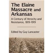 The Elaine Massacre and Arkansas by Lancaster, Guy, 9781945624070