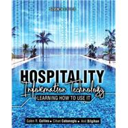 Hospitality Information Technology by Collins, Galen R., Ph.D.; Cobanoglu, Cihan, Ph.D.; Bilgihan, Anil, Ph.D., 9781465224071