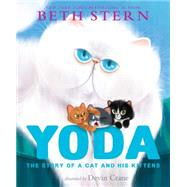 Yoda The Story of a Cat and His Kittens by Stern, Beth; Crane, Devin; Alistir, K. A., 9781481444071