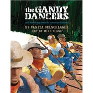 The Gandy Dancers by Oelschlager, Vanita; Van Jordan, A. (CON); Blanc, Mike, 9781938164071