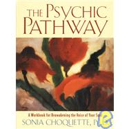 Psychic Pathway : A Workbook for Reawakening the Voice of Your Soul by CHOQUETTE, SONIA, 9780517884072