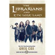 The Librarians and the Lost Lamp by Cox, Greg, 9780765384072