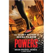 Powers The Secret History of Deena Pilgrim by Bendis, Brian Michael; Kleid, Neil; Bendis, Brian Michael (CRT); Oeming, Michael Avon (CRT), 9781250074072
