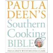 Paula Deen's Southern Cooking Bible : The New Classic Guide to Delicious Dishes with More Than 300 Recipes by Deen, Paula; Clark, Melissa, 9781416564072
