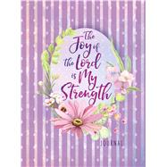 The Joy of the Lord Is My Strength Journal by Belle City Gifts, 9781424554072