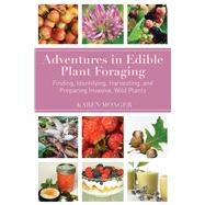 Adventures in Edible Plant Foraging by Monger, Karen, 9781634504072