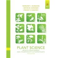 Plant Science Growth, Development, and Utilization of Cultivated Plants by McMahon, Margaret E.; Kofranek, Anton M., deceased; Rubatzky, Vincent E., 9780135014073
