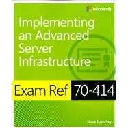 Exam Ref 70-414 Implementing an Advanced Server Infrastructure (MCSE) by Suehring, Steve, 9780735674073