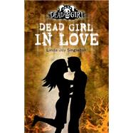 Dead Girl in Love : A Dead Girl Book by Singleton, Linda Joy, 9780738714073