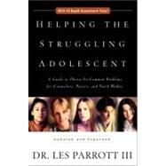 Helping the Struggling Adolescent : A Guide to Thirty-Six Common Problems for Counselors, Pastors, and Youth Workers by Dr. Les Parrott III, 9780310234074