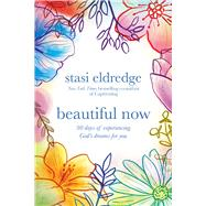 Beautiful Now 90 Days of Experiencing God's Dreams for You by Eldredge, Stasi, 9780781414074