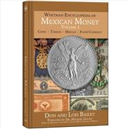 Whitman Encyclopedia of Mexican Money: An Illustrated History of Mexican Coins and Currency by Bailey, Don; Bailey, Lois; Medina, Manuel Galan, Dr., 9780794834074