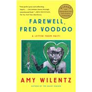 Farewell, Fred Voodoo : A Letter from Haiti by Wilentz, Amy, 9781451644074