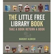 The Little Free Library Book by Aldrich, Margret, 9781566894074