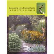 Gardening With Native Plants in the Upper Midwest by Nauseef, Judy, 9781609384074