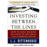 Investing Between the Lines: How to Make Smarter Decisions By Decoding CEO Communications by Rittenhouse, L.J., 9780071714075
