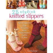 25 Stylish Knitted Slippers Fun Designs for Clogs, Moccasins, Boots, Animal Slippers, Loafers, & More by Blackledge, Rae, 9780811714075