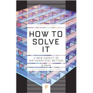 How to Solve It: A New Aspect of Mathematical Method by Polya, G.; Conway, John H., 9780691164076