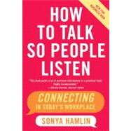 How to Talk So People Listen: Connecting in Today's Workplace, New for Business Now by Hamlin, Sonya, 9780060734077