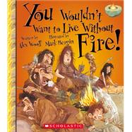 You Wouldn't Want to Live Without Fire! by Woolf, Alex, 9780531214077