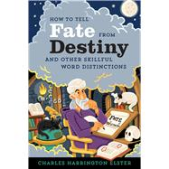 How to Tell Fate from Destiny by Elster, Charles Harrington, 9781328884077