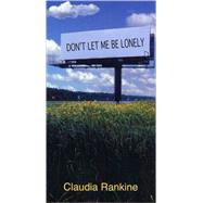 Don't Let Me Be Lonely An American Lyric by Rankine, Claudia, 9781555974077
