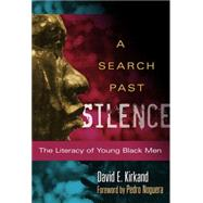 A Search Past Silence: The Literacy of Young Black Men by Kirkland, David E.; Noguera, Pedro, 9780807754078