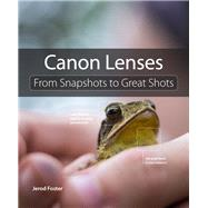 Canon Lenses From Snapshots to Great Shots by Foster, Jerod, 9780133904079