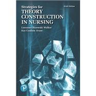 STRATEGIES FOR THEORY CONSTRUCTION IN NURSING by Walker, Lorraine Olszewski, RN, EdD, FAAN; Avant, Kay Coalson, RN, Ph.D., FAAN, 9780134754079