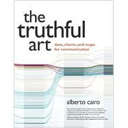 The Truthful Art Data, Charts, and Maps for Communication by Cairo, Alberto, 9780321934079