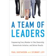 A Team of Leaders: Empowering Every Member to Take Ownership, Demonstrate Initiative, and Deliver Results by Gustavson, Paul; Liff, Stewart, 9780814434079
