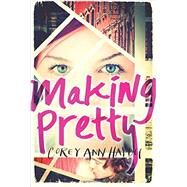 Making Pretty by Haydu, Corey Ann, 9780062294081